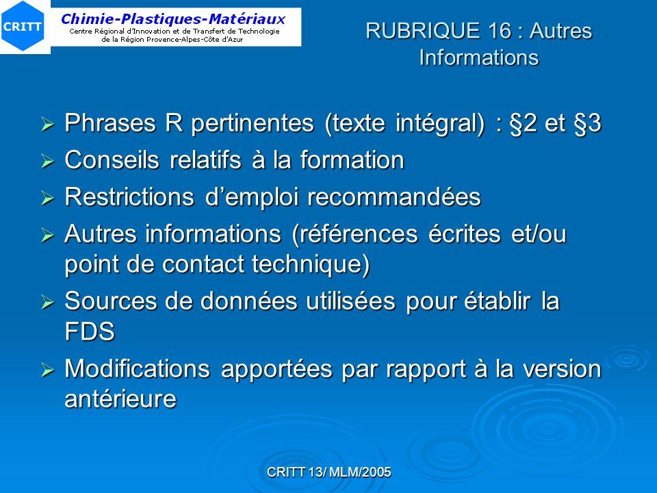 CRITT 13/ MLM/2005 RUBRIQUE 16 : Autres Informations Phrases R pertinentes (texte intégral) : §2 et §3 Phrases R pertinentes (texte intégral) : §2 et