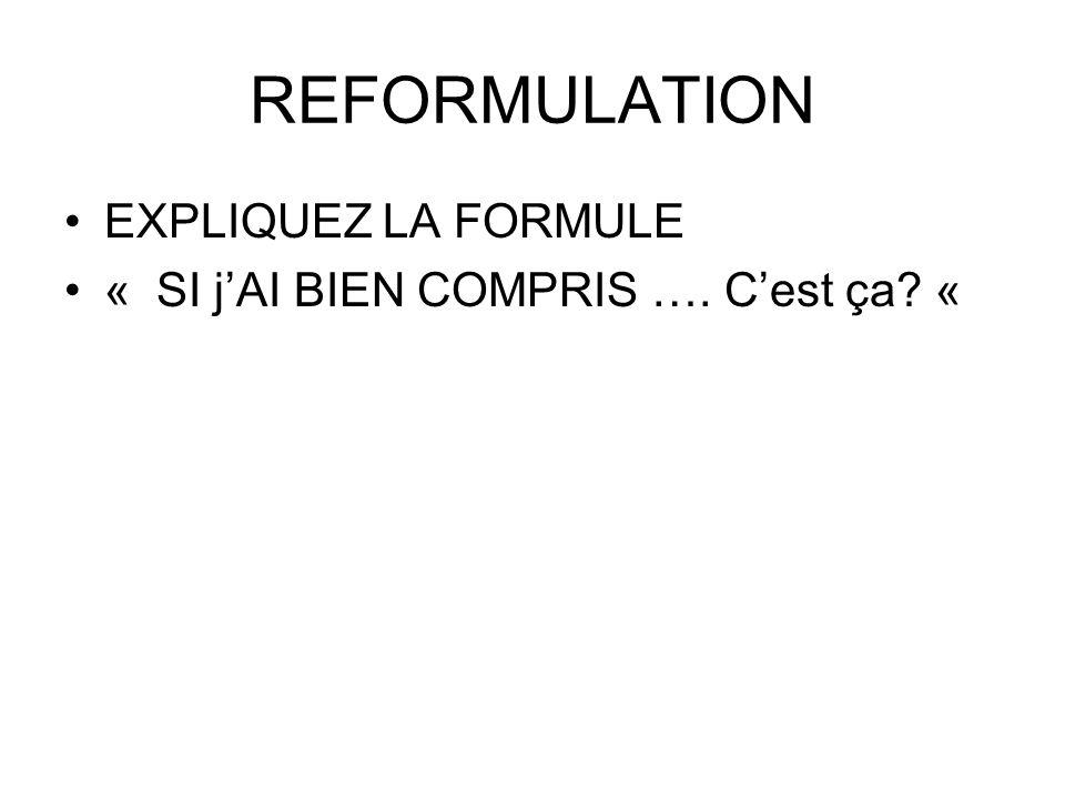 REFORMULATION EXPLIQUEZ LA FORMULE « SI jAI BIEN COMPRIS …. Cest ça? «