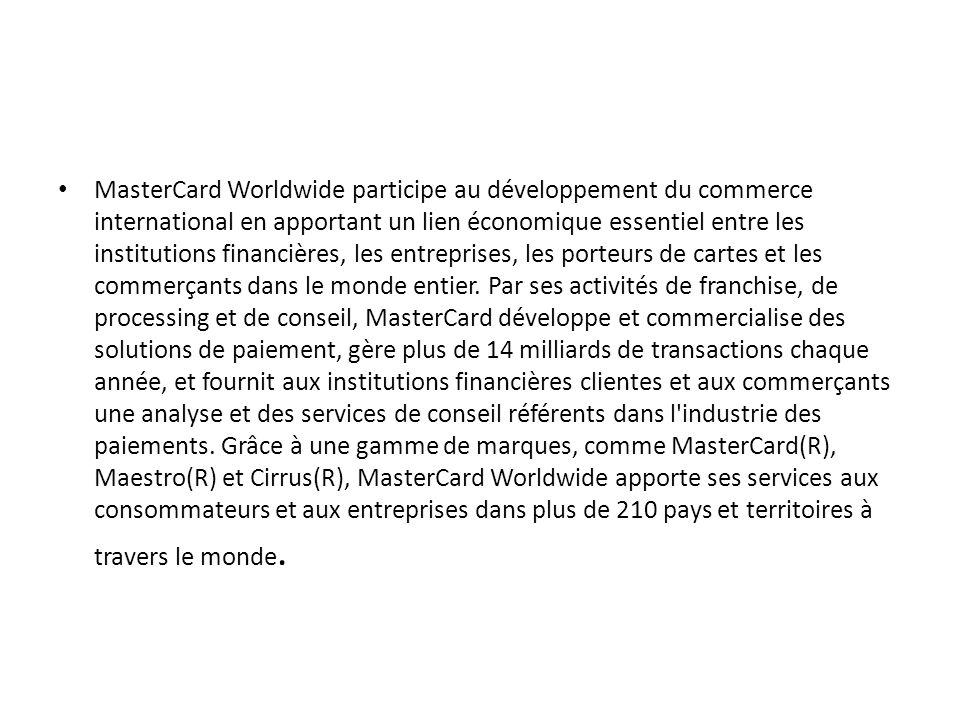 MasterCard Worldwide participe au développement du commerce international en apportant un lien économique essentiel entre les institutions financières