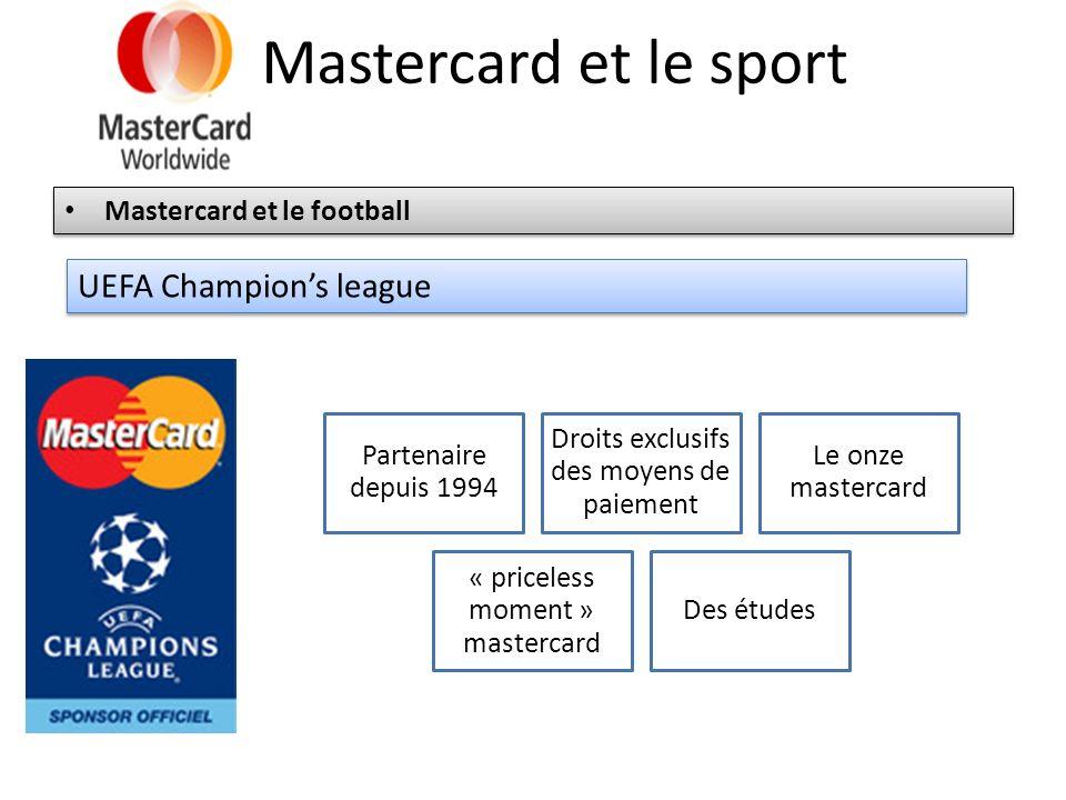 Mastercard et le sport Mastercard et le football UEFA Champions league Partenaire depuis 1994 Droits exclusifs des moyens de paiement Le onze masterca