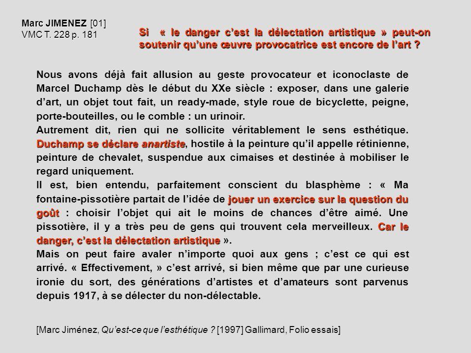 Nous avons déjà fait allusion au geste provocateur et iconoclaste de Marcel Duchamp dès le début du XXe siècle : exposer, dans une galerie dart, un ob
