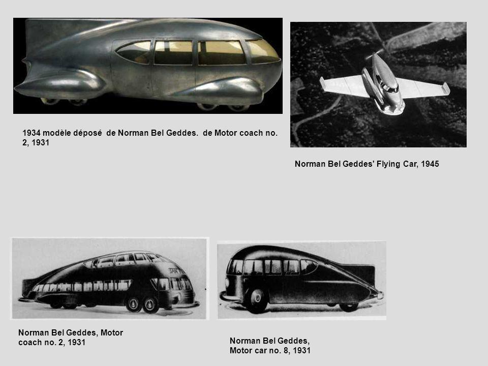 Norman Bel Geddes, Motor car no. 8, 1931 Norman Bel Geddes, Motor coach no. 2, 1931 1934 modèle déposé de Norman Bel Geddes. de Motor coach no. 2, 193