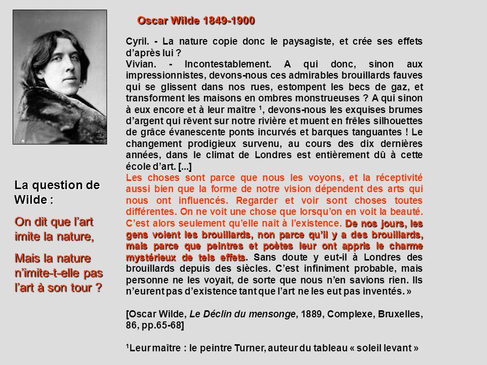 Oscar Wilde 1849-1900 Cyril. - La nature copie donc le paysagiste, et crée ses effets daprès lui ? Vivian. - Incontestablement. A qui donc, sinon aux