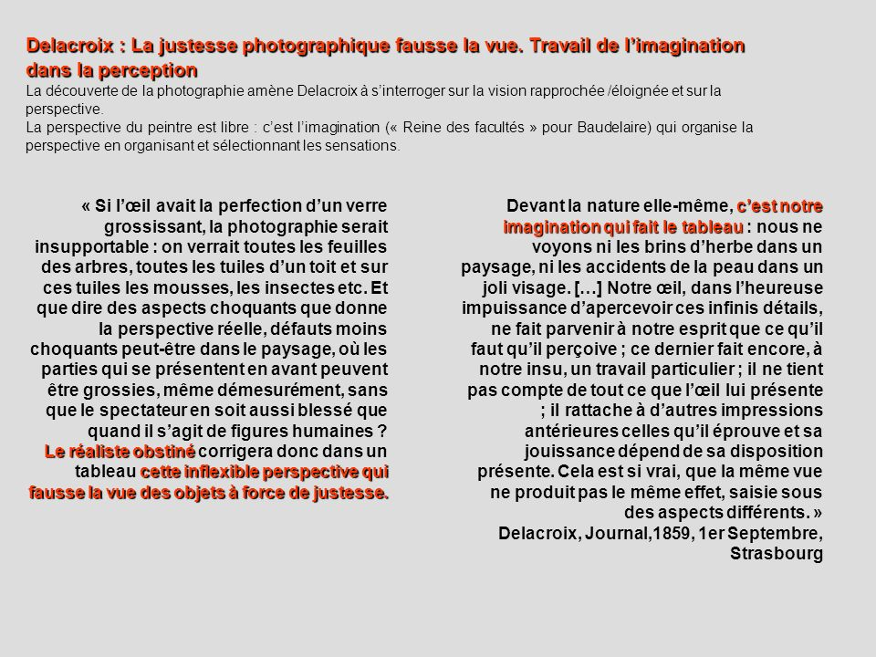 Delacroix : La justesse photographique fausse la vue. Travail de limagination dans la perception La découverte de la photographie amène Delacroix à si
