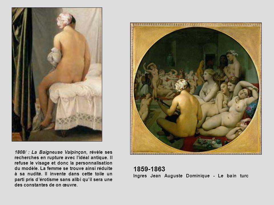 1859-1863 Ingres Jean Auguste Dominique - Le bain turc 1808/ : La Baigneuse Valpinçon, révèle ses recherches en rupture avec lidéal antique. Il refuse