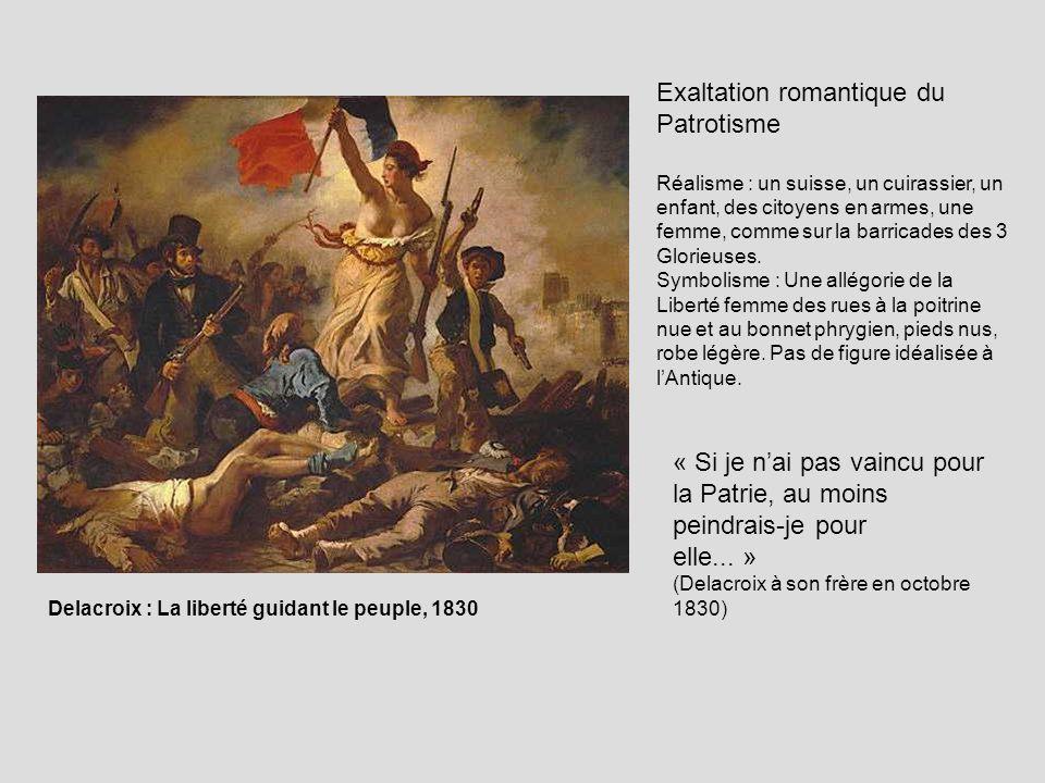 Delacroix : La liberté guidant le peuple, 1830 Exaltation romantique du Patrotisme Réalisme : un suisse, un cuirassier, un enfant, des citoyens en arm