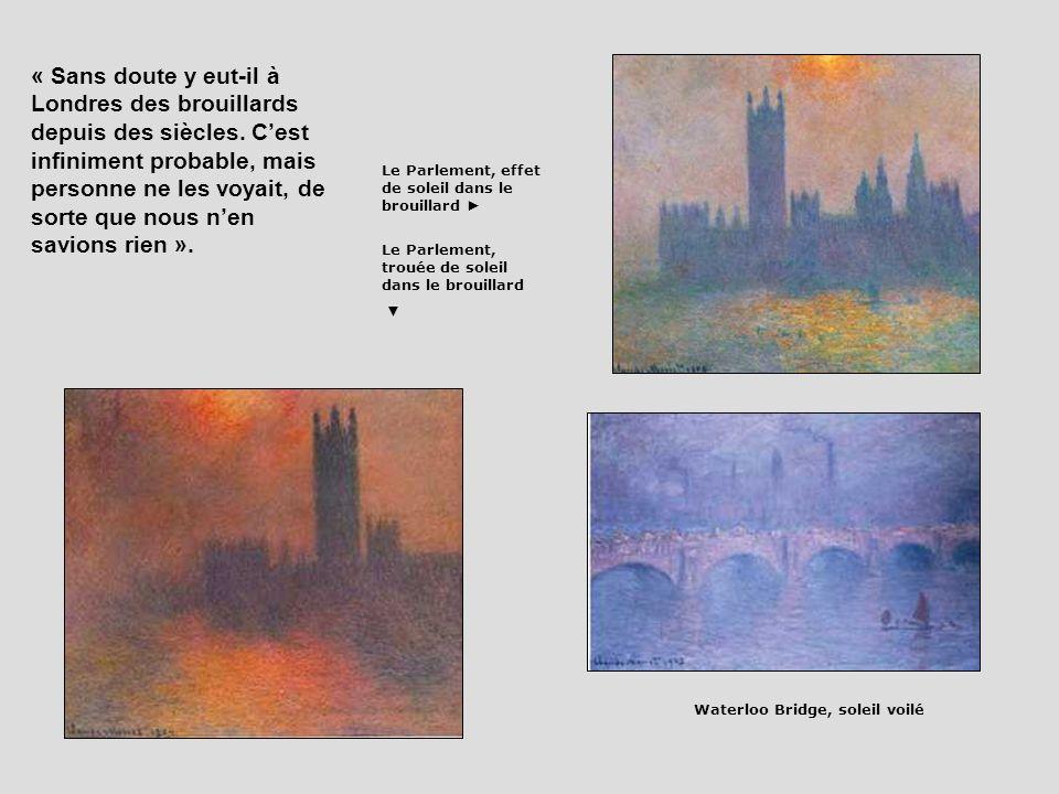 Le Parlement, effet de soleil dans le brouillard Le Parlement, trouée de soleil dans le brouillard Waterloo Bridge, soleil voilé « Sans doute y eut-il