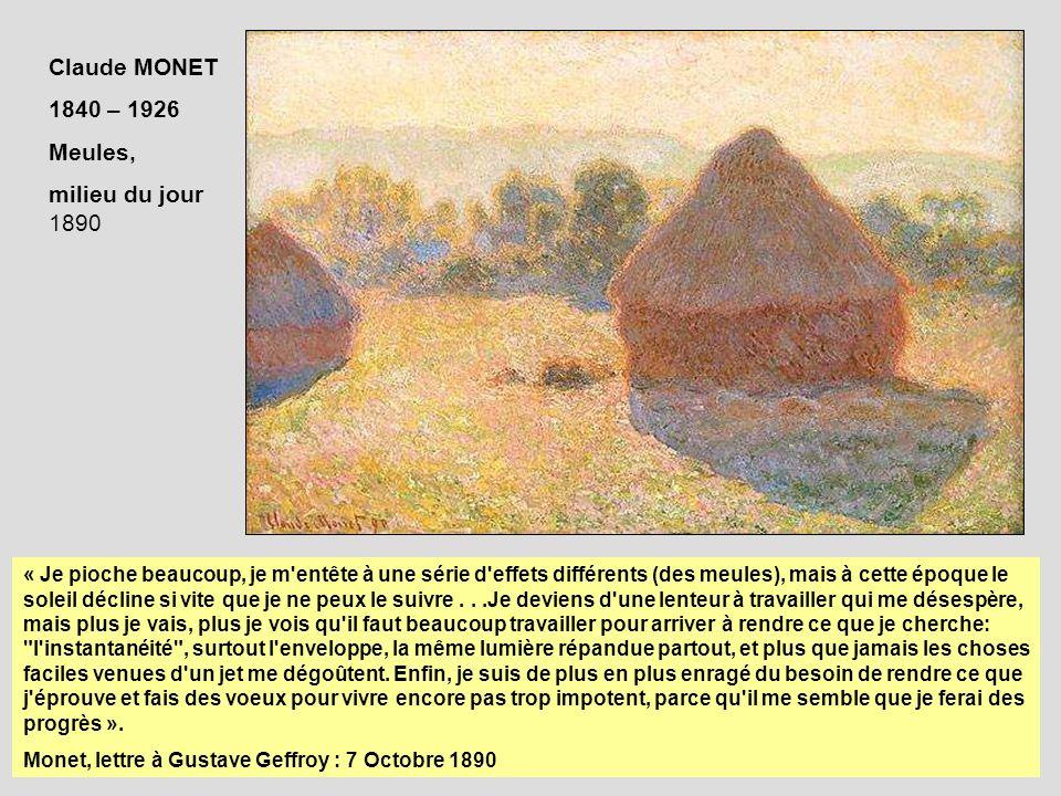Claude MONET 1840 – 1926 Meules, milieu du jour 1890 « Je pioche beaucoup, je m'entête à une série d'effets différents (des meules), mais à cette époq