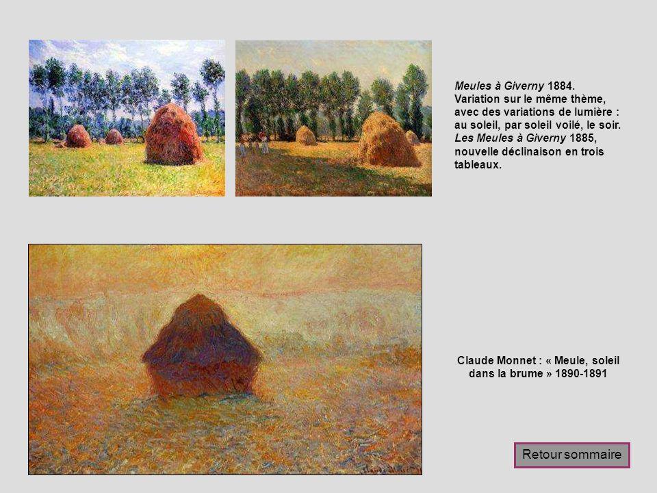 Claude Monnet : « Meule, soleil dans la brume » 1890-1891 Meules à Giverny 1884. Variation sur le même thème, avec des variations de lumière : au sole