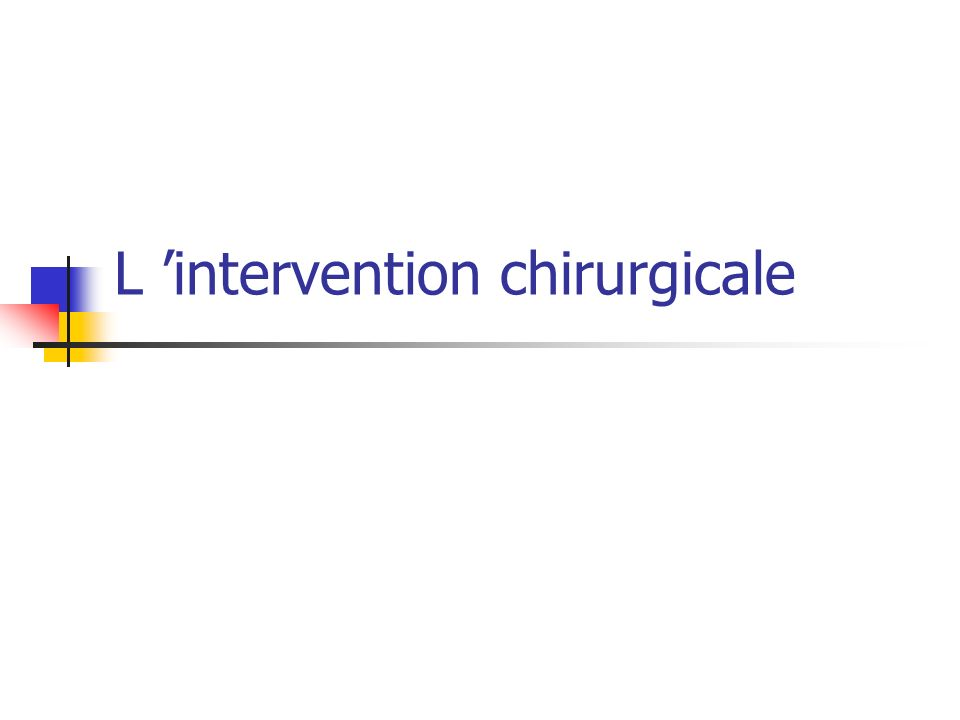 L intervention chirurgicale