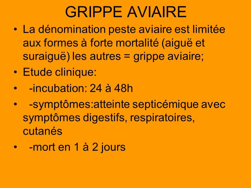 GRIPPE AVIAIRE La dénomination peste aviaire est limitée aux formes à forte mortalité (aiguë et suraiguë) les autres = grippe aviaire; Etude clinique: