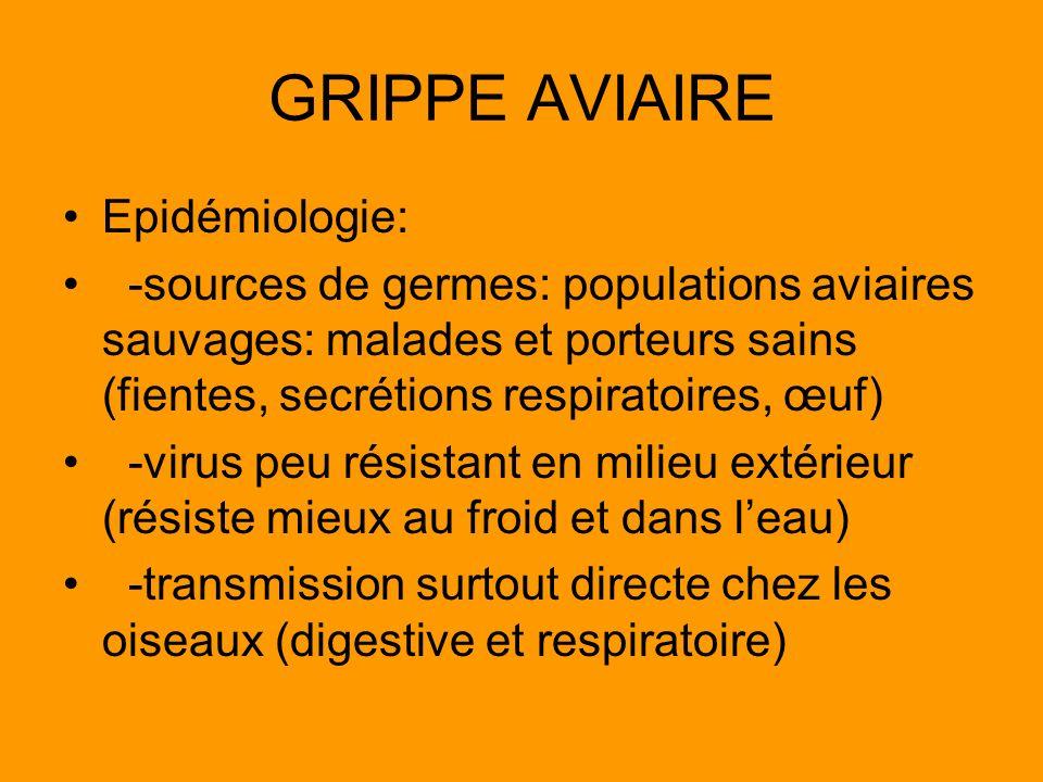 GRIPPE AVIAIRE Epidémiologie: -sources de germes: populations aviaires sauvages: malades et porteurs sains (fientes, secrétions respiratoires, œuf) -v