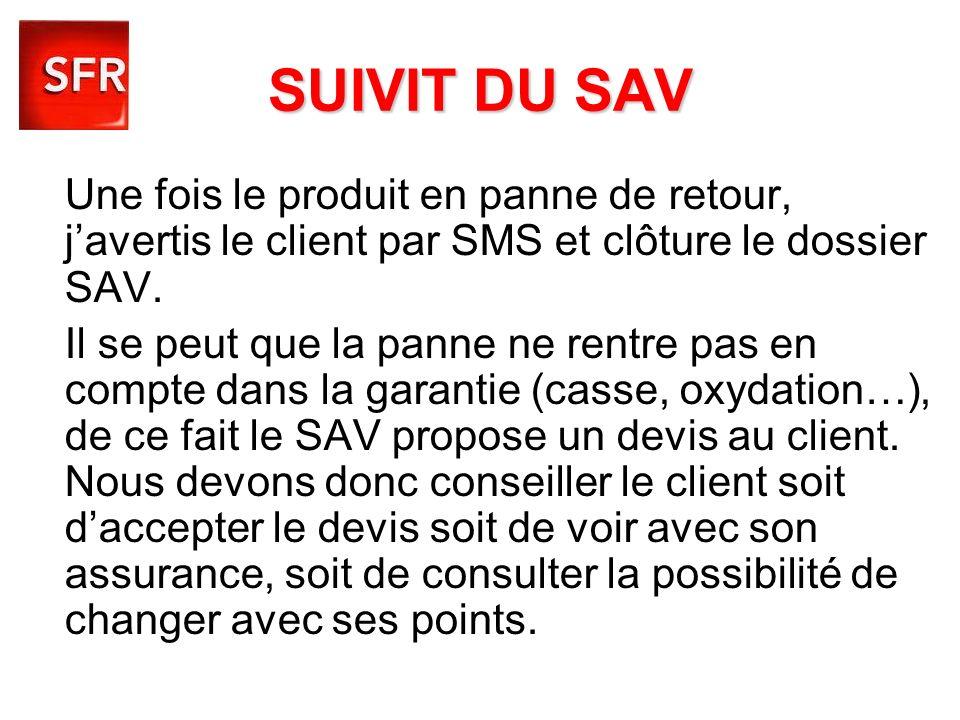 SUIVIT DU SAV Une fois le produit en panne de retour, javertis le client par SMS et clôture le dossier SAV. Il se peut que la panne ne rentre pas en c