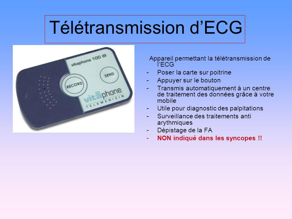Télétransmission dECG Appareil permettant la télétransmission de lECG -Poser la carte sur poitrine -Appuyer sur le bouton -Transmis automatiquement à un centre de traitement des données grâce à votre mobile -Utile pour diagnostic des palpitations -Surveillance des traitements anti arythmiques -Dépistage de la FA -NON indiqué dans les syncopes !!
