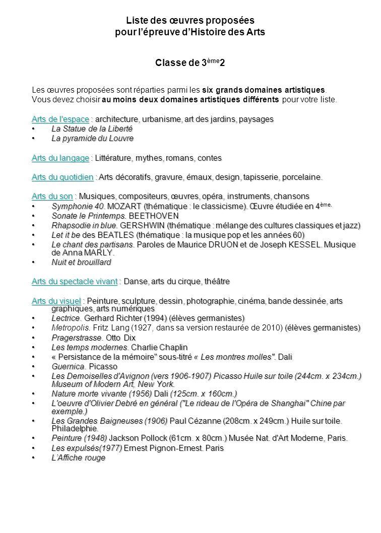 Liste des œuvres proposées pour lépreuve dHistoire des Arts Classe de 3 ème 2 Les œuvres proposées sont réparties parmi les six grands domaines artistiques.
