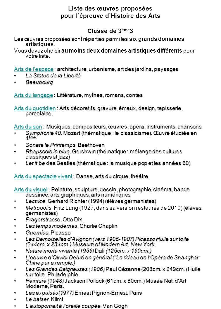 Liste des œuvres proposées pour lépreuve dHistoire des Arts Classe de 3 ème 3 Les œuvres proposées sont réparties parmi les six grands domaines artistiques.