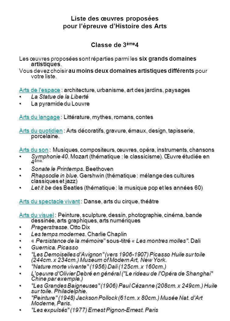Liste des œuvres proposées pour lépreuve dHistoire des Arts Classe de 3 ème 4 Les œuvres proposées sont réparties parmi les six grands domaines artistiques.