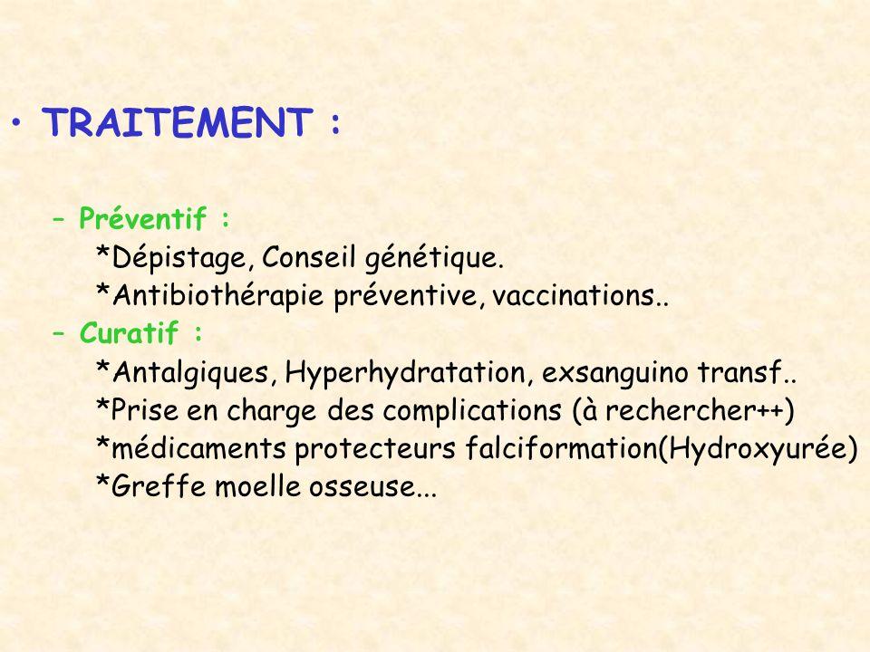 TRAITEMENT : –Préventif : *Dépistage, Conseil génétique. *Antibiothérapie préventive, vaccinations.. –Curatif : *Antalgiques, Hyperhydratation, exsang