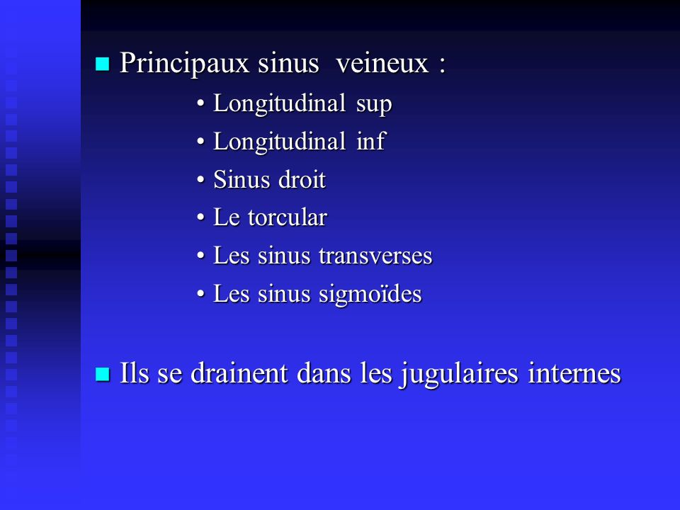 Principaux sinus veineux : Principaux sinus veineux : Longitudinal supLongitudinal sup Longitudinal infLongitudinal inf Sinus droitSinus droit Le torc