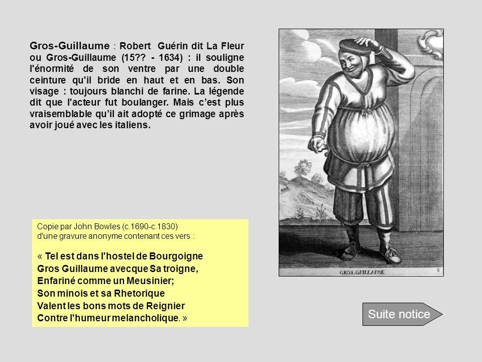 Gros-Guillaume : Robert Guérin dit La Fleur ou Gros-Guillaume (15?? - 1634) : il souligne l'énormité de son ventre par une double ceinture qu'il bride