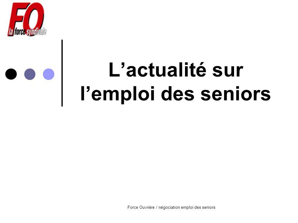 Force Ouvrière / négociation emploi des seniors Lactualité sur lemploi des seniors