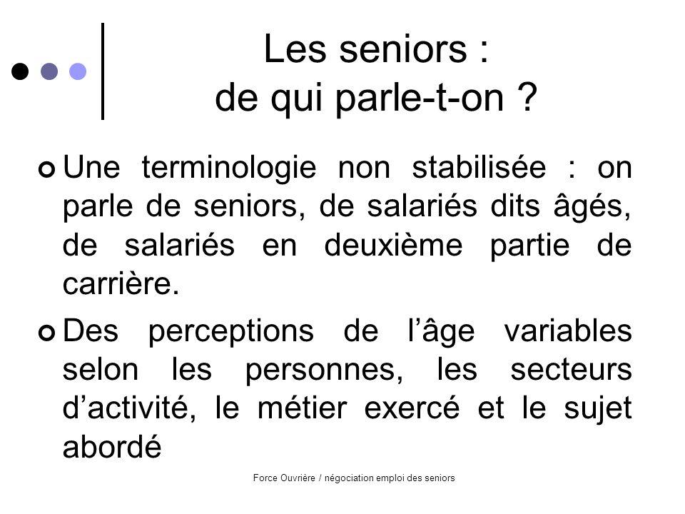 Force Ouvrière / négociation emploi des seniors Les seniors : de qui parle-t-on .