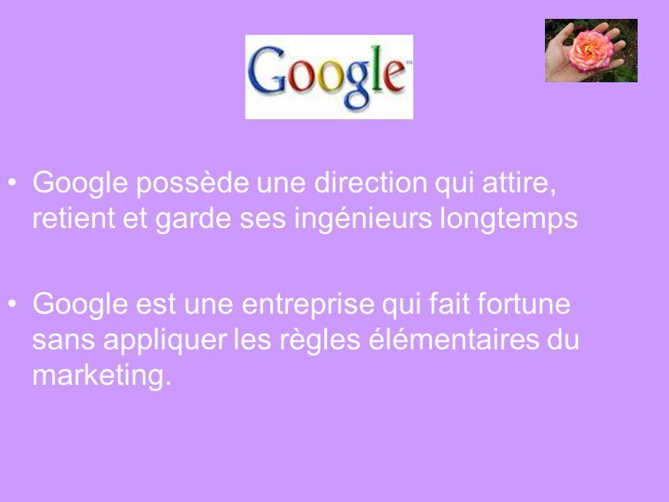 Google possède une direction qui attire, retient et garde ses ingénieurs longtemps Google est une entreprise qui fait fortune sans appliquer les règle