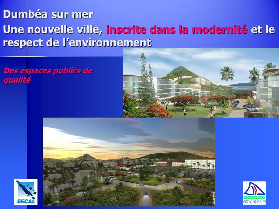 Une nouvelle ville, inscrite dans la modernité et le respect de lenvironnement Dumbéa sur mer Des espaces publics de qualité