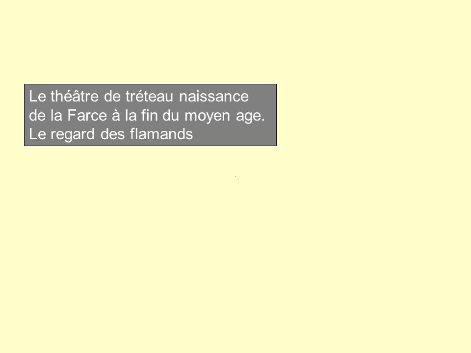 Le théâtre de tréteau naissance de la Farce à la fin du moyen age. Le regard des flamands
