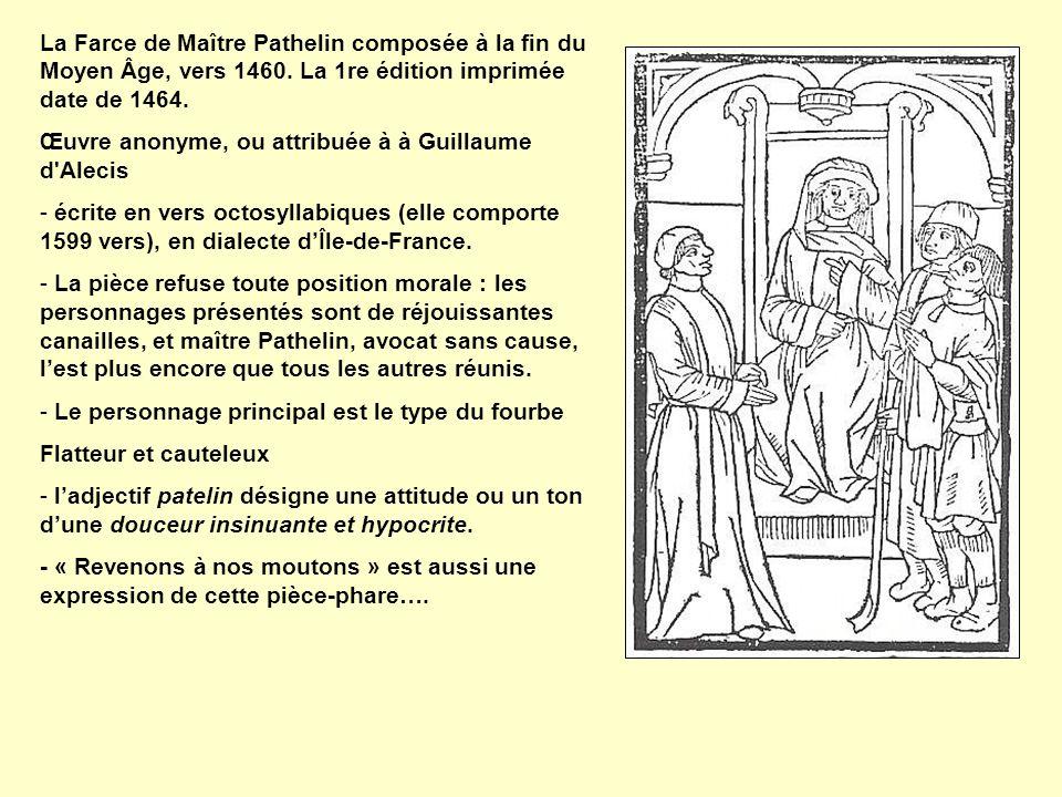 La Farce de Maître Pathelin composée à la fin du Moyen Âge, vers 1460. La 1re édition imprimée date de 1464. Œuvre anonyme, ou attribuée à à Guillaume