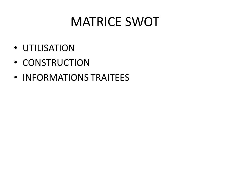 MATRICE SWOT UTILISATION CONSTRUCTION INFORMATIONS TRAITEES