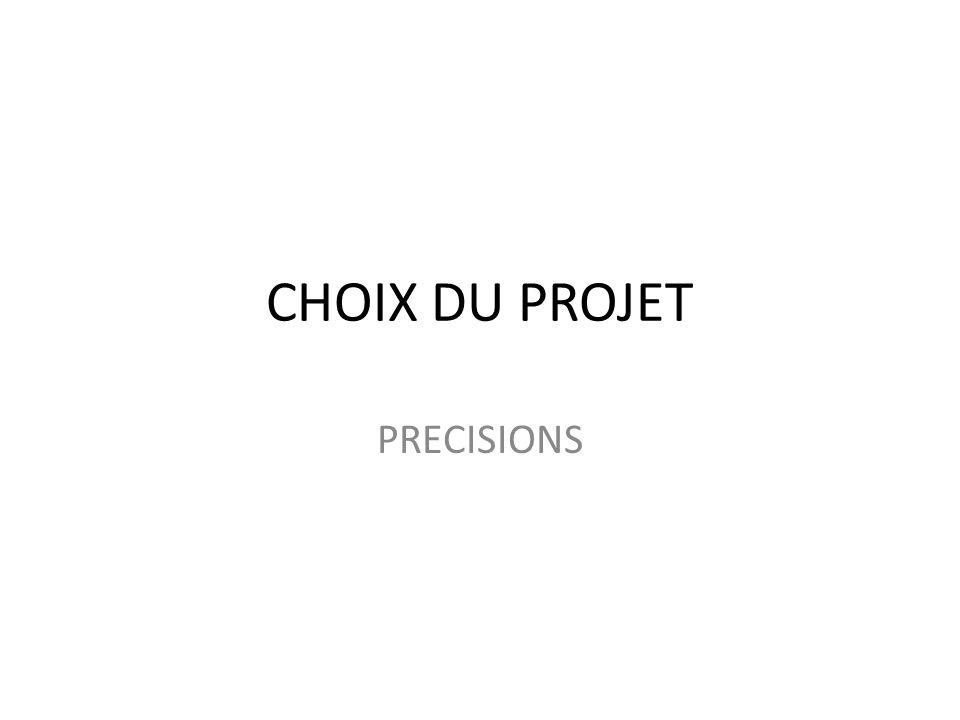 CHOIX DU PROJET PRECISIONS
