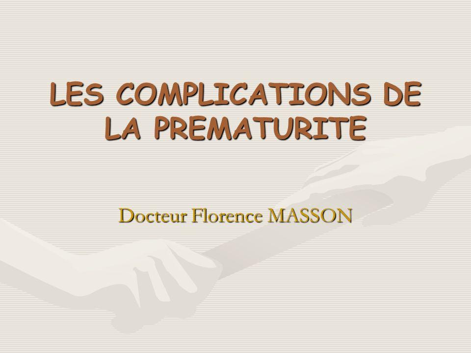 LES COMPLICATIONS DE LA PREMATURITE Docteur Florence MASSON