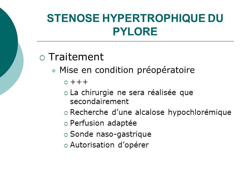 STENOSE HYPERTROPHIQUE DU PYLORE Traitement Mise en condition préopératoire +++ La chirurgie ne sera réalisée que secondairement Recherche dune alcalo