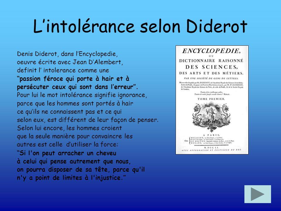 Lintolérance selon Diderot Denis Diderot, dans lEncyclopedie, oeuvre écrite avec Jean DAlembert, definit l intolerance comme une passion féroce qui po