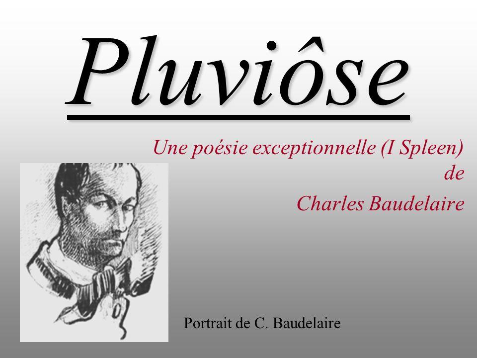 Pluviôse Une poésie exceptionnelle (I Spleen) de Charles Baudelaire Portrait de C. Baudelaire