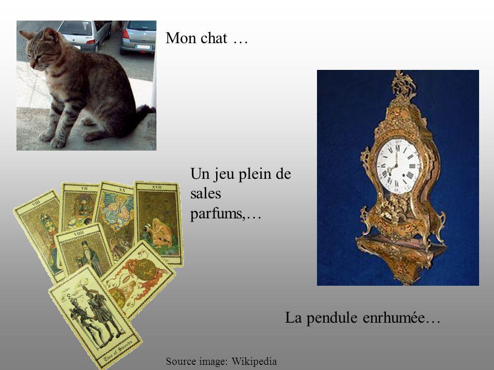 Mon chat … La pendule enrhumée… Un jeu plein de sales parfums,… Source image: Wikipedia