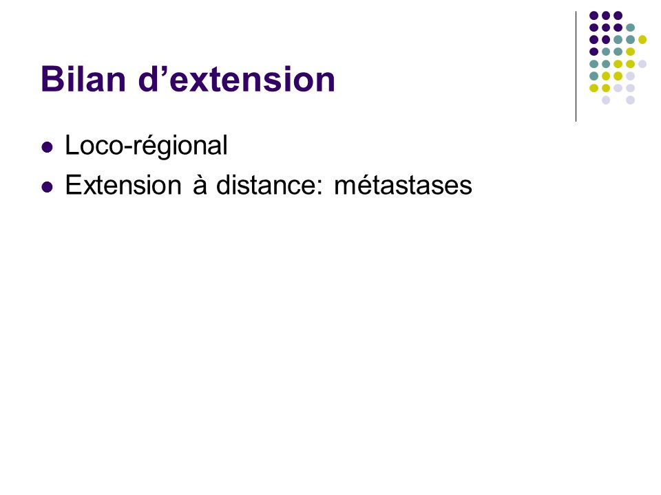 Bilan dextension Loco-régional Extension à distance: métastases