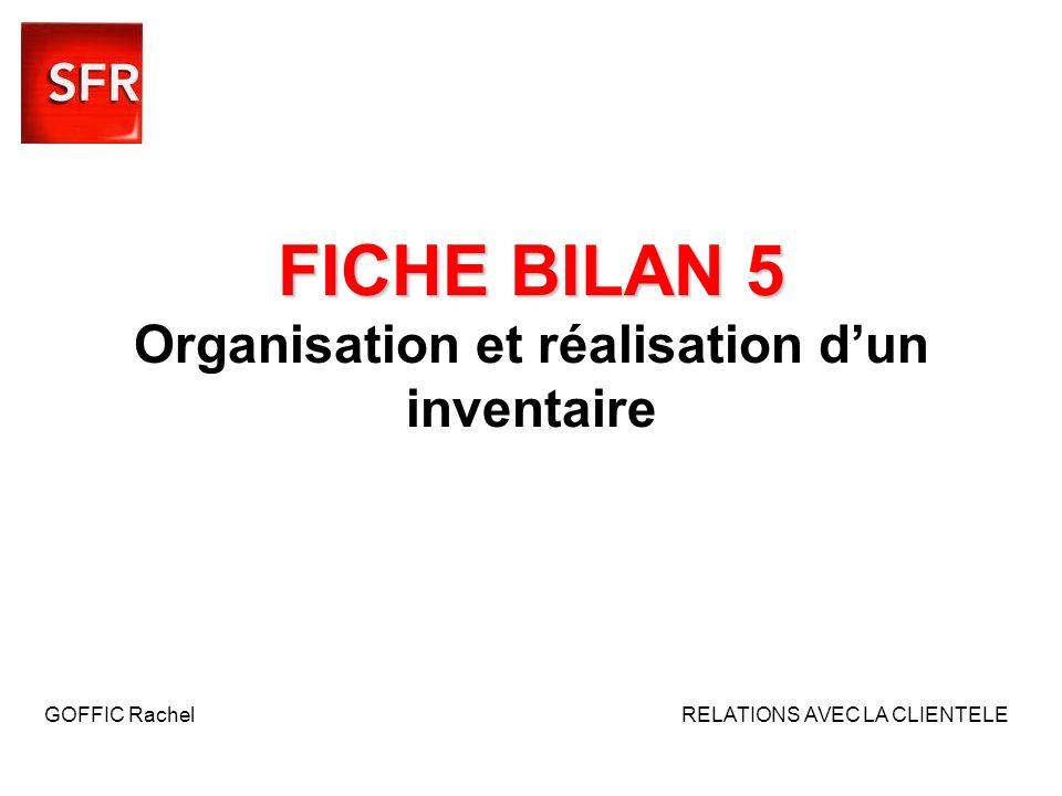 FICHE BILAN 5 FICHE BILAN 5 Organisation et réalisation dun inventaire GOFFIC Rachel RELATIONS AVEC LA CLIENTELE
