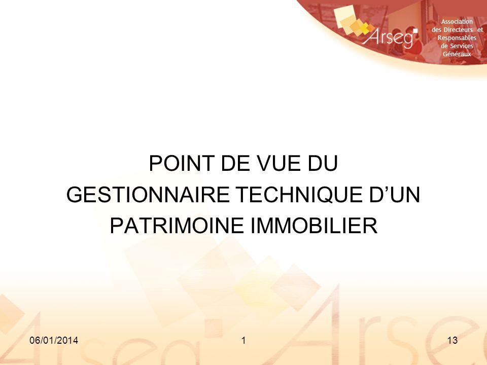 Association des Directeurs et Responsables de Services Généraux 06/01/2014113 POINT DE VUE DU GESTIONNAIRE TECHNIQUE DUN PATRIMOINE IMMOBILIER