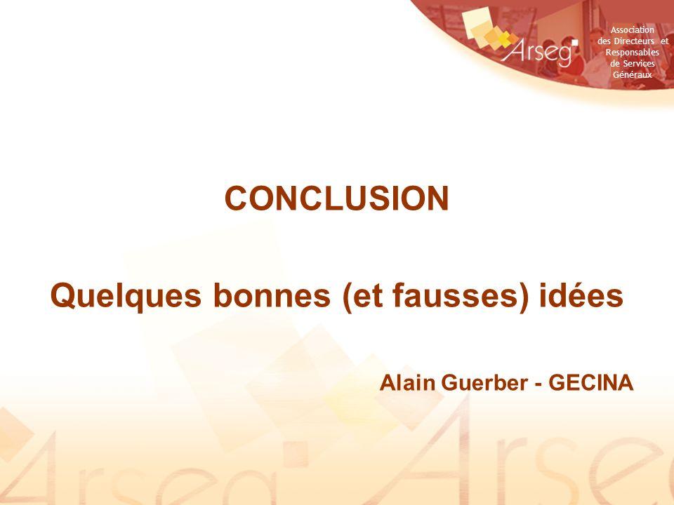 Association des Directeurs et Responsables de Services Généraux CONCLUSION Quelques bonnes (et fausses) idées Alain Guerber - GECINA