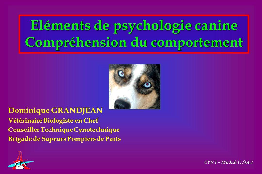 Eléments de psychologie canine Compréhension du comportement Dominique GRANDJEAN Vétérinaire Biologiste en Chef Conseiller Technique Cynotechnique Bri