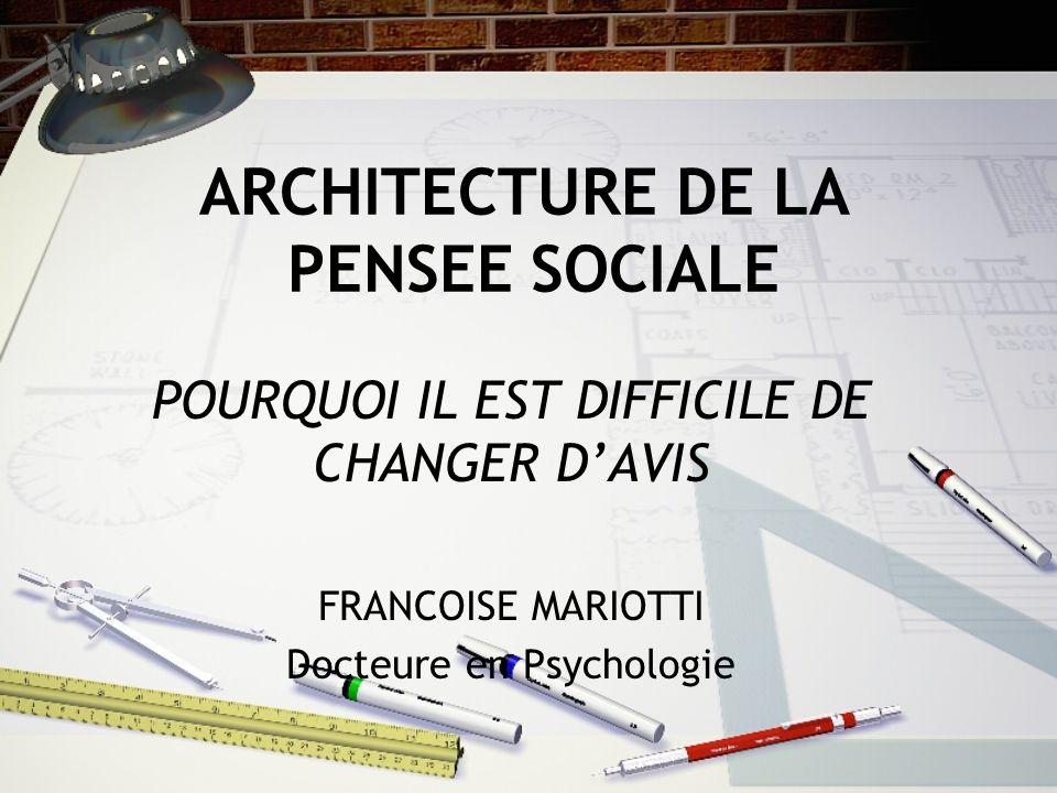 ARCHITECTURE DE LA PENSEE SOCIALE POURQUOI IL EST DIFFICILE DE CHANGER DAVIS FRANCOISE MARIOTTI Docteure en Psychologie