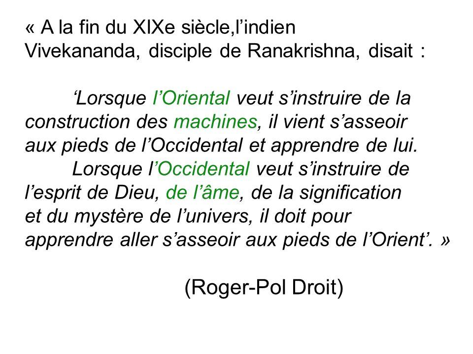 « A la fin du XIXe siècle,lindien Vivekananda, disciple de Ranakrishna, disait : Lorsque lOriental veut sinstruire de la construction des machines, il