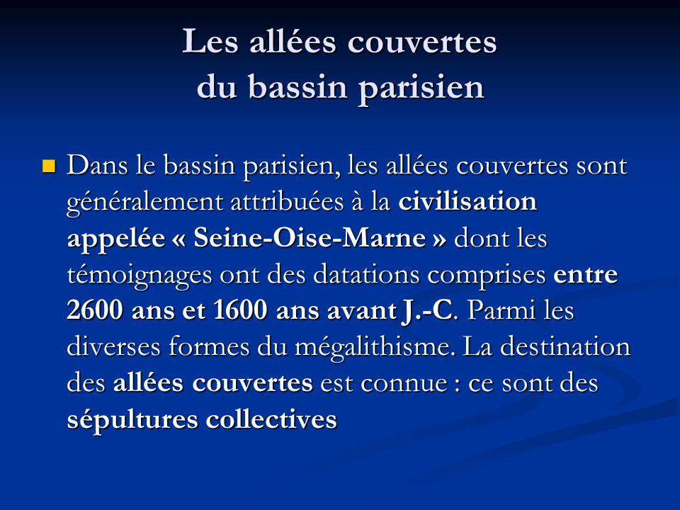 Les allées couvertes du bassin parisien Dans le bassin parisien, les allées couvertes sont généralement attribuées à la civilisation appelée « Seine-O