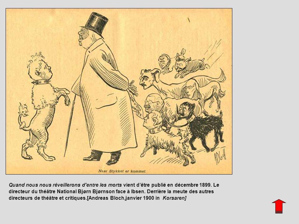 Quand nous nous réveillerons d'entre les morts vient dêtre publié en décembre 1899. Le directeur du théâtre National Bjørn Bjørnson face à Ibsen. Derr