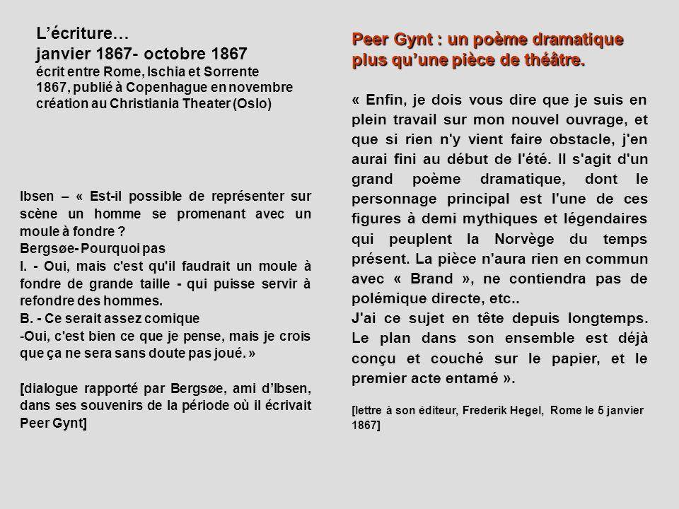 Peer Gynt : un poème dramatique plus quune pièce de théâtre. « Enfin, je dois vous dire que je suis en plein travail sur mon nouvel ouvrage, et que si