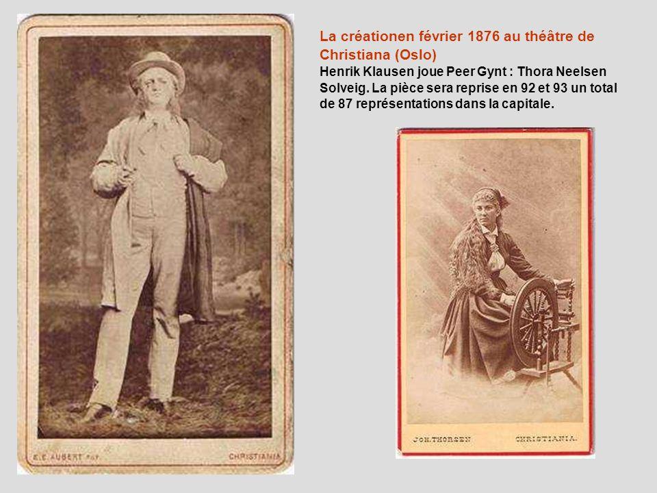 La créationen février 1876 au théâtre de Christiana (Oslo) Henrik Klausen joue Peer Gynt : Thora Neelsen Solveig. La pièce sera reprise en 92 et 93 un