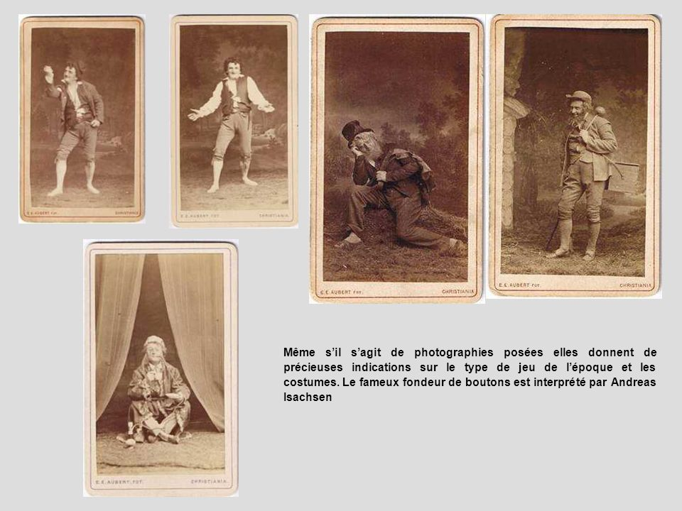 Même sil sagit de photographies posées elles donnent de précieuses indications sur le type de jeu de lépoque et les costumes. Le fameux fondeur de bou