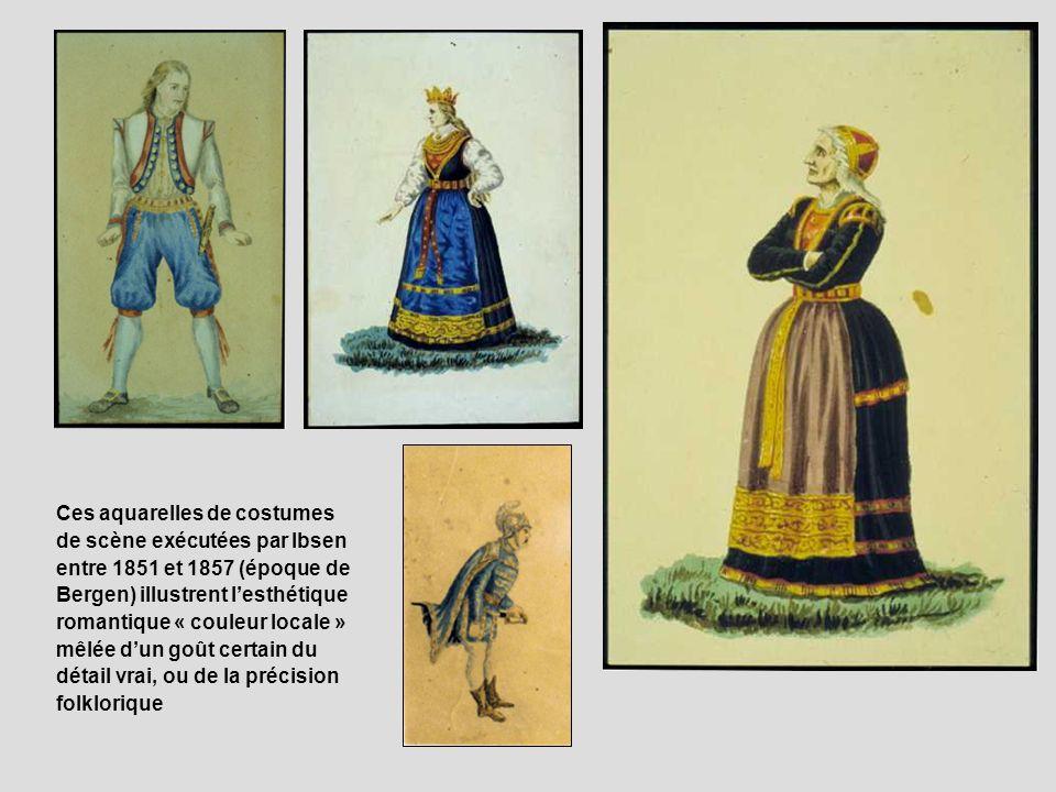 Ces aquarelles de costumes de scène exécutées par Ibsen entre 1851 et 1857 (époque de Bergen) illustrent lesthétique romantique « couleur locale » mêl